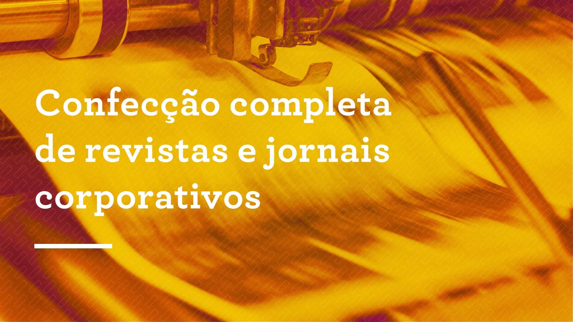 Confecção completa de revistas e jornais corporativos