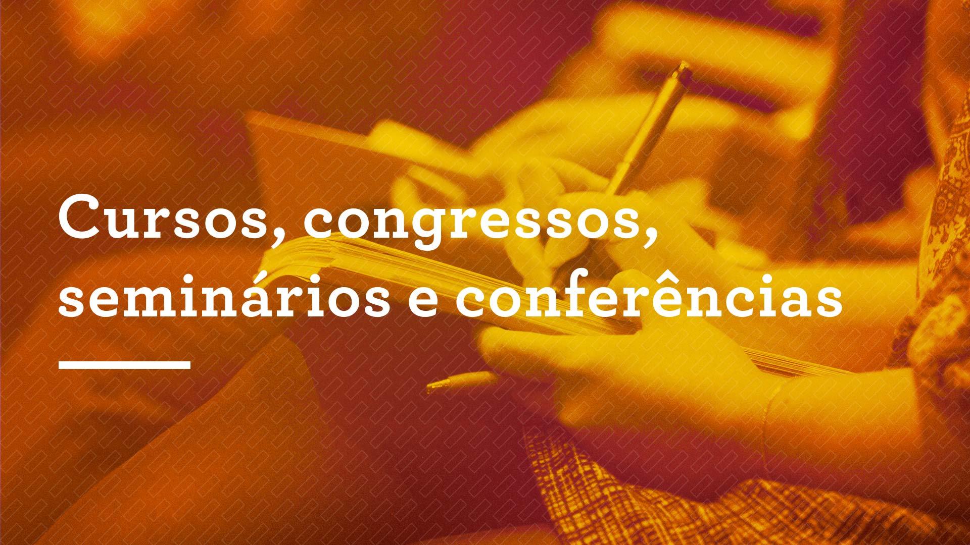 Cursos, congressos, seminários e conferências