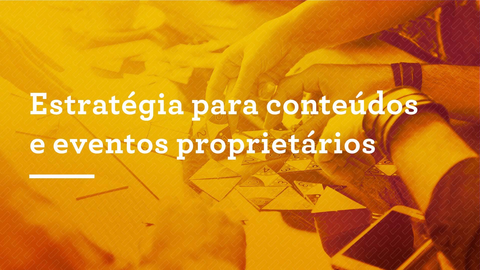 Estratégia para conteúdos e eventos proprietários