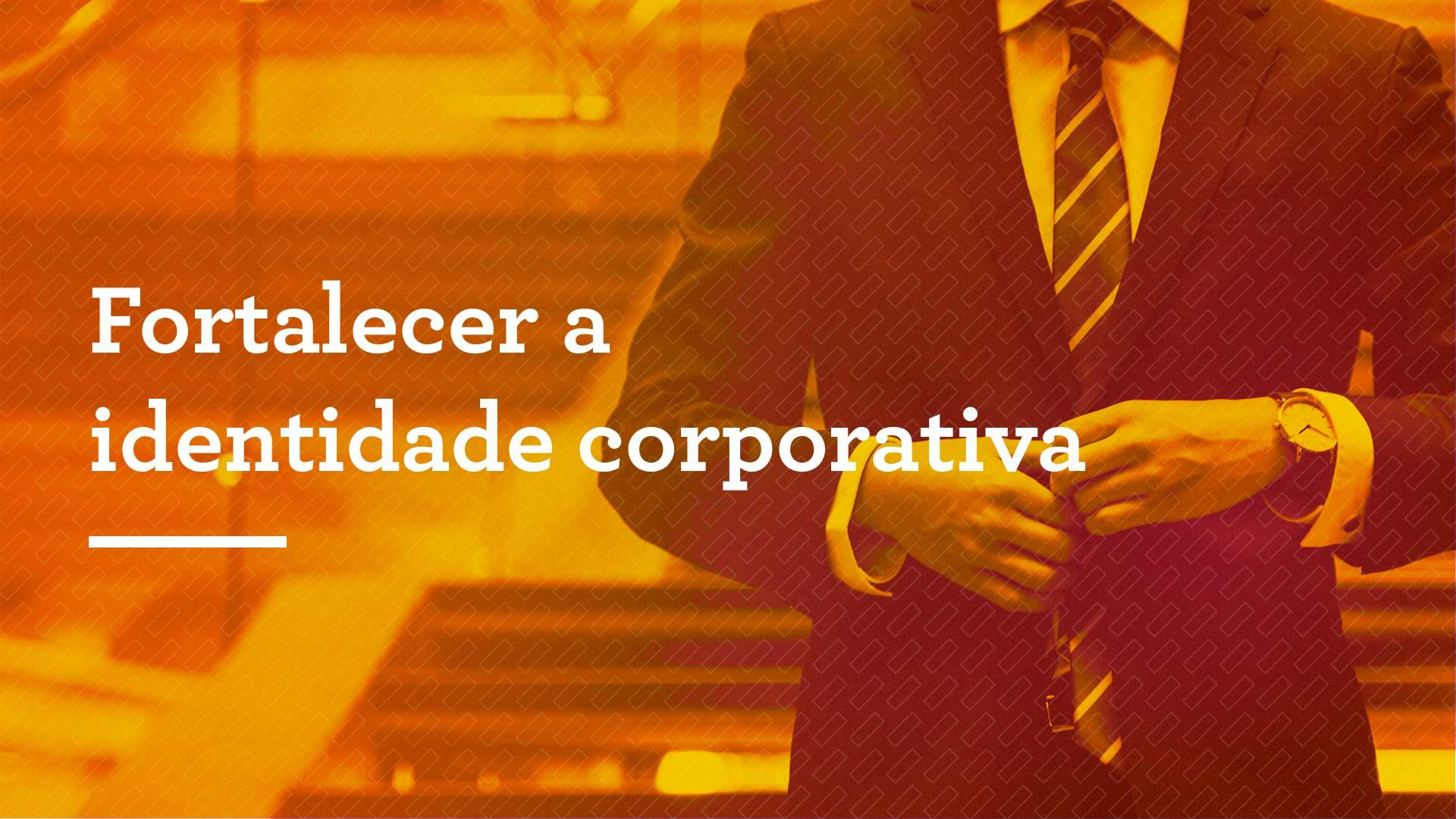 Fortalecer a identidade corporativa