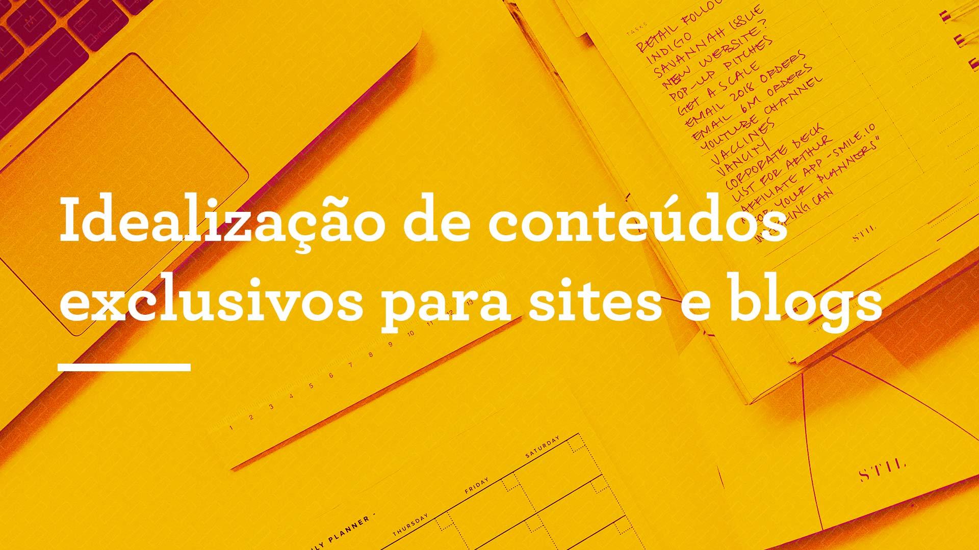 Idealização de conteúdos exclusivos para sites e blogs