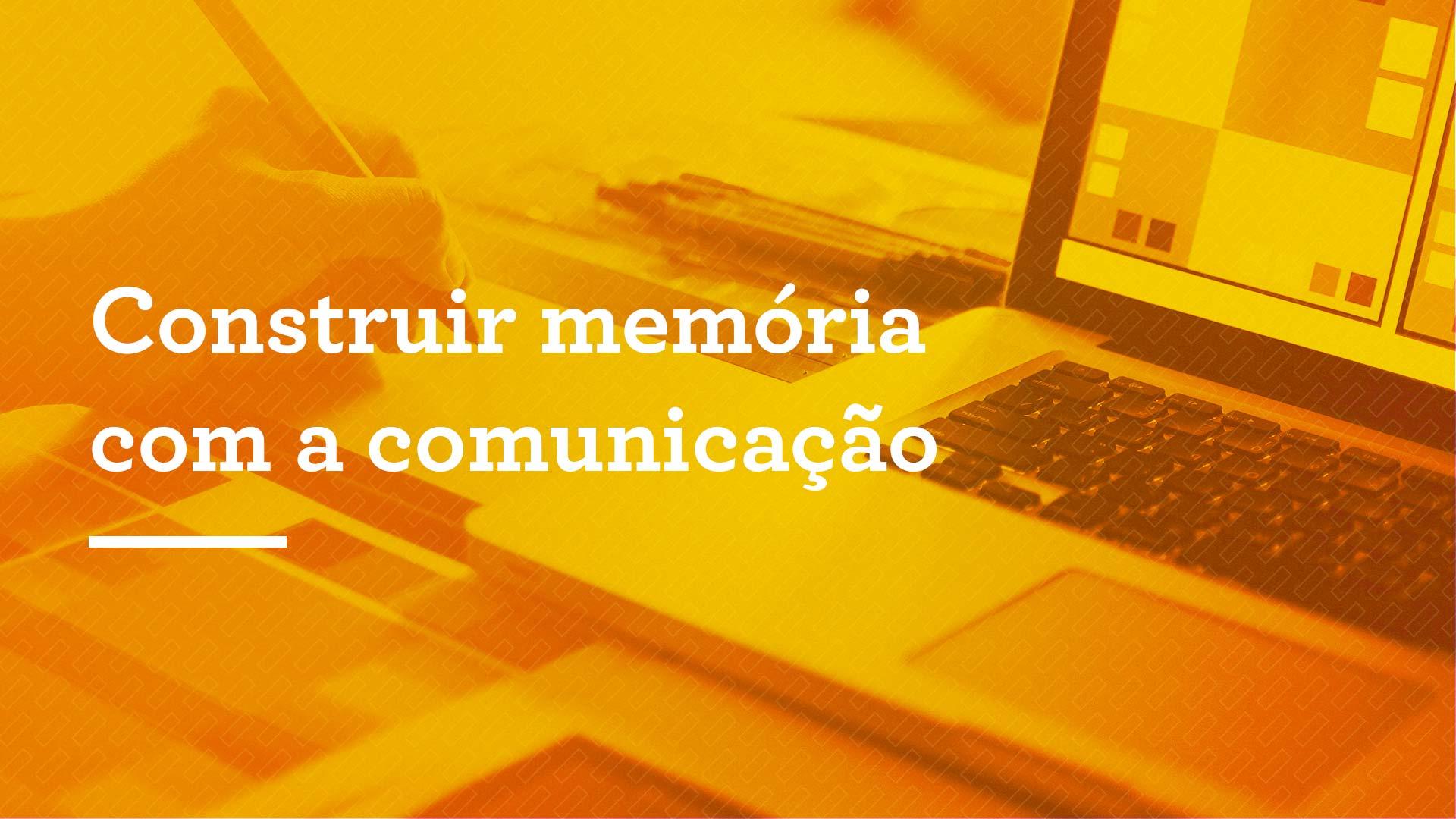 Construir memória com a comunicação