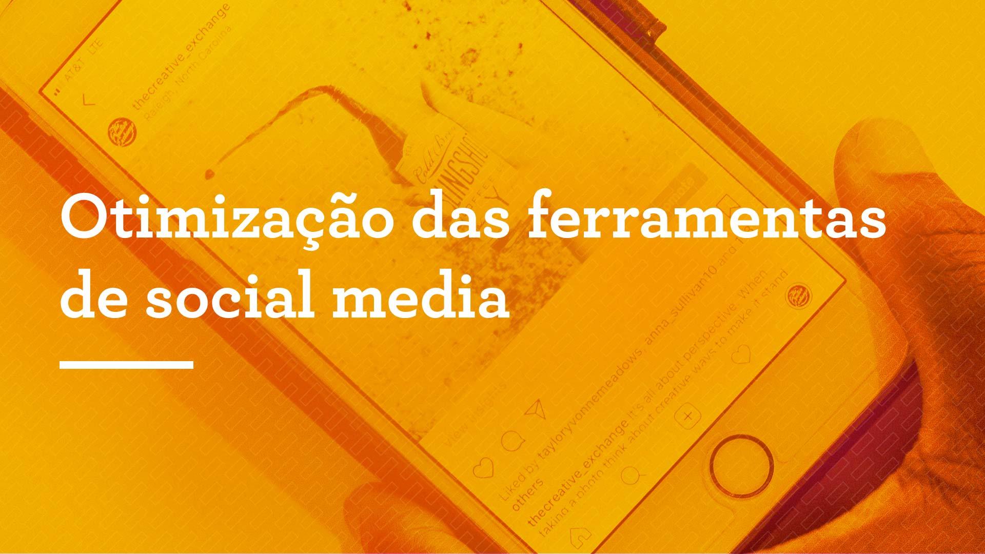 Otimização das ferramentas de social media