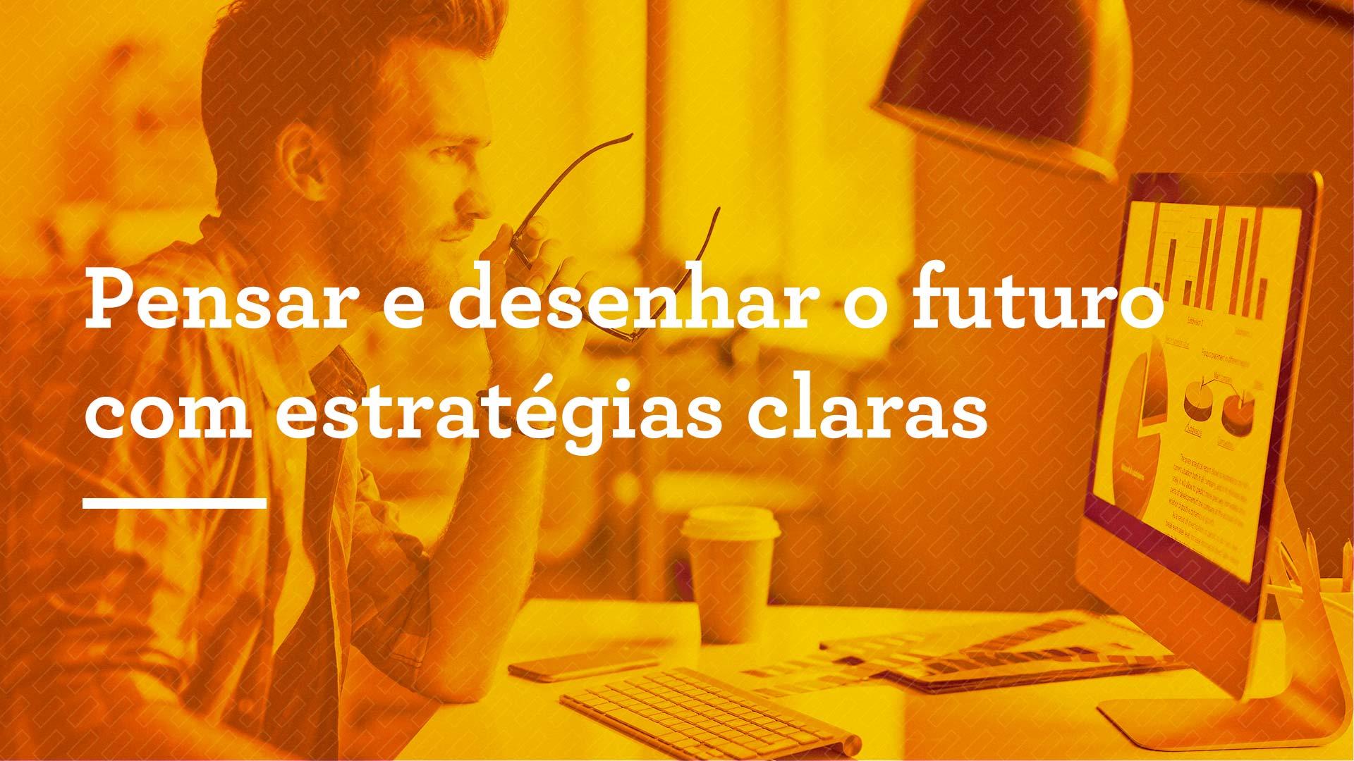 Pensar e desenhar o futuro com estratégias claras