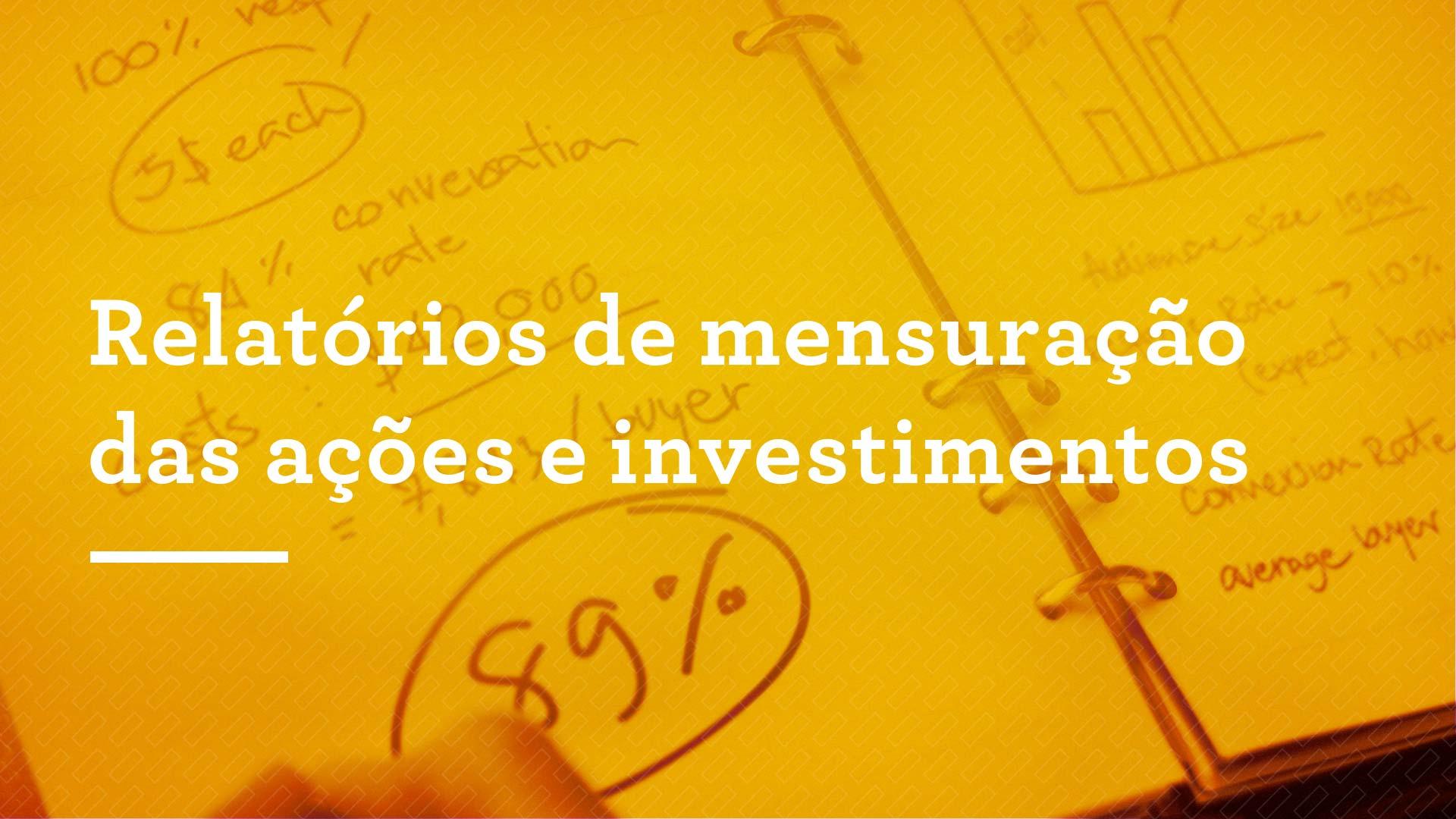 Relatórios de mensuração das ações e investimentos